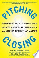 Pitching and Closing  Everything You Need to Know About Business Development  Partnerships  and Making Deals that Matter