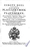 Eerste [-derde] deel van dan Zesden placcaert-boek van Vlaenderen, behelzende alle de placcaerten, reglementen, edicten, ordonnantien, decreten, declaratien en tractaeten, geëmaneerd voor de provincie van Vlaenderen, zedert de leste verzaemelinge danof gedaen ende uytgegeven ten jaere 1763, mitsgaeders verscheyde andere die by obmissie in de voorgaende placcaert-boeken zyn uytgebleven