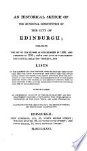 An historical sketch of the municipal constitution of the city of Edinburgh. To which is added, An historical account of the blue blanket, or the craftsmen's banner, by A. Pennecuik