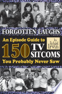 Forgotten Laughs  An Episode Guide to 150 TV Sitcoms You Probably Never Saw
