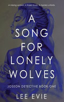 A Song for Lonely Wolves: A Dark Detective Story of Old Korea
