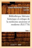 Bibliotheque Litteraire Historique Et Critique de La Medecine Ancienne Et Moderne  Tome 1  Ed 1776