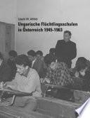 Ungarische Flüchtlingsschulen in Österreich 1945-1963