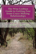 The Wise Lesbian Guide to Getting Free from Crazy Making Relationships   Getting on with Your Life