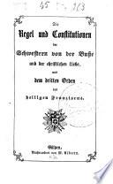 Die Regel und Constitutionen der Schwestern von der Busse und der christlichen Liebe aus dem dritten Orden des heiligen Franziscus