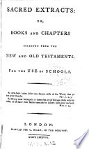Sacred extracts  or  Books and chapters selected from the New and Old Testaments  for the use of schools