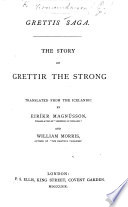 Grettis Saga  The Story of Grettir the Strong  translated from the Icelandic by E  Magn  sson and W  Morris