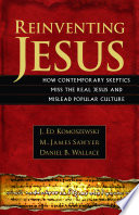 Reinventing Jesus : reveal the profound credibility of historic...