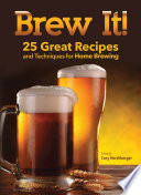 Brew It! 25 Great Recipes and Techniques to Brew at Home