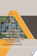 A CASE STUDY ON CONTRBUTION OF KARNATAKA HOCKEY PLAYERS TOWARDS THE DEVELOPMENT OF INDIAN HOCKEY