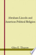 Abraham Lincoln and American Political Religion