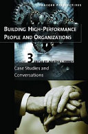 Building High-performance People and Organizations: Case studies and conversations