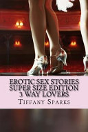 Erotic Sex Stories Super Size Edition 3 Way Lovers