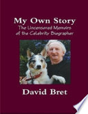 My Own Story  The Uncensored Memoirs of the Celebrity Biographer