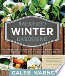 Backyard Winter Gardening  Vegetables Fresh and Simple  In Any Climate without Artificial Heat or Electricity the Way It s Been Done for 2 000 Years
