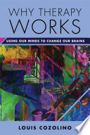 Why Therapy Works: Using Our Minds To Change Our Brains (Norton Series On Interpersonal Neurobiology) : is a basic assumption of anyone...