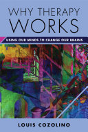 Why Therapy Works: Using Our Minds To Change Our Brains (Norton Series On Interpersonal Neurobiology) : is a basic assumption of anyone who...