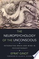 The Neuropsychology of the Unconscious  Integrating Brain and Mind in Psychotherapy  Norton Series on Interpersonal Neurobiology