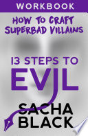 13 Steps To Evil How To Craft A Superbad Villain Workbook