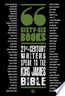 Sixty Six Books  21st century writers speak to the King James Bible
