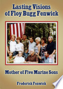Lasting Visions of Floy Bugg Fenwick  Mother of Five Marine Sons