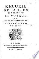Recueil des actes concernant le Voyage de notre Très-Saint Père le Pape Pie VI. à Vienne. (Journal du Voyage ... par J. Dini.) Lat. & Fr