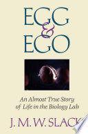 Egg & Ego An Almost True Story of Life in the Biology Lab