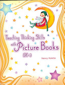 Teaching Thinking Skills with Picture Books, Grades K-3