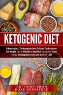 Ketogenic Diet 2 Manuscripts The Complete How To Guide For Beginners For Weight Loss 3 Weeks To Rapid Fat Loss Laser Sharp Focus