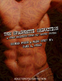 THE SPAGHETTI SEDUCTION   OTHER DELICIOUS SUPER GAY EROTIC STORIES