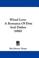 Wired Love  A Romance of Dots and Dashes  1880