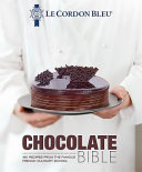 Chocolate Bible: 160 Recipes Explained By The Chefs Of The Famous French Culinary School : the high point of any meal...