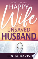 How To Be Happy Wife Of An Unsaved Husband