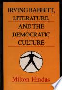 Irving Babbitt Literature And The Democratic Culture book