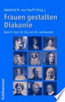 Frauen gestalten Diakonie: Vom 18. bis zum 20. Jahrhundert
