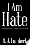 I Am Hate