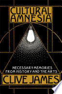 Cultural Amnesia: Necessary Memories from History and the Arts Something I Ve Read Or Laughed As