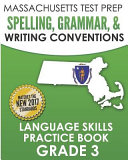Massachusetts Test Prep Spelling  Grammar    Writing Conventions Grade 3  Language Skills Practice Book
