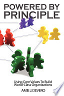 Powered by Principle  Using Core Values to Build World Class Organizations
