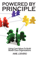 Powered by Principle: Using Core Values to Build World-Class Organizations