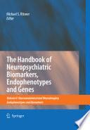 The Handbook of Neuropsychiatric Biomarkers  Endophenotypes and Genes