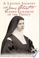 A Lenten Journey with Jesus Christ and Blessed Elizabeth of the Trinity To Draw Souls By Helping Them