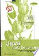 Java Web Services : Entwicklung plattformübergreifender Dienste mit J2EE, XML und SOAP ; [Grundlagen der Web Services-Technologien ; das Handwerkszeug für den Web Service-Entwickler]
