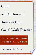 Child and Adolescent Treatment for Social Work Practice