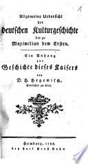Allgemeine Uebersicht der deutschen Kulturgeschichte bis zu Maximilian dem Ersten