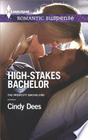 High-Stakes Bachelor : in cindy dees's new miniseries, the prescott bachelors!...