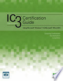 IC3 Certification Guide Using Microsoft Windows 7   Microsoft Office 2013