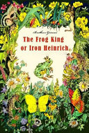The Frog King Or Iron Heinrich  Illustrated