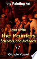 The Lives Of The Most Excellent Painters Sculptors And Architects V7