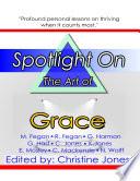 Ebook Spotlight On the Art of Grace Epub Nick Wolff,Christine Jones,Mark Fegan,Rebecca Fegan,Gloria Harmon,George Hast,Keith Jones,Chip Mackenzie,Evelyn Mosley Apps Read Mobile